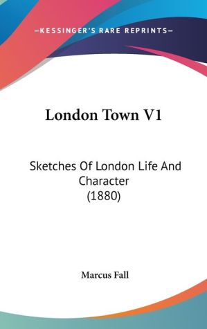 London Town V1: Sketches of London Life and Character (1880) - Marcus Fall