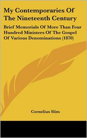 My Contemporaries Of The Nineteenth Century - Cornelius Slim