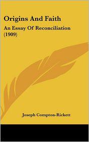 Origins and Faith: An Essay of Reconciliation (1909) - Joseph Compton-Rickett