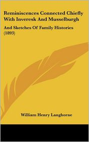 Reminiscences Connected Chiefly with Inveresk and Musselburgh: And Sketches of Family Histories (1893) - William Henry Langhorne
