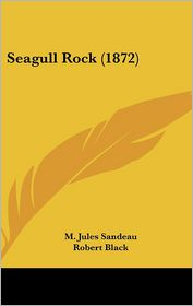 Seagull Rock (1872) - Jules Sandeau, Robert Black (Translator)