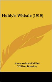 Huldy's Whistle (1919) - Anne Archbold Miller, William Donahey (Illustrator)