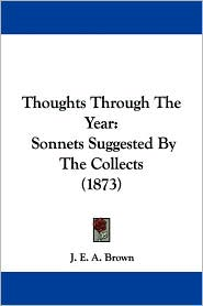 Thoughts Through the Year: Sonnets Suggested by the Collects (1873) - J. E. A. Brown