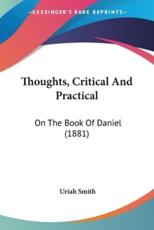 Thoughts, Critical and Practical: On the Book of Daniel (1881) - Smith, Uriah