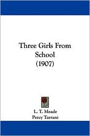 Three Girls from School - L. T. Meade, Percy Tarrant (Illustrator)
