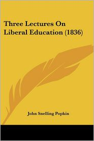 Three Lectures on Liberal Education - John Snelling Popkin
