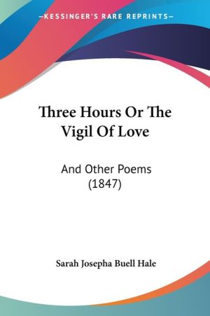 Three Hours or the Vigil of Love: And Other Poems (1847)