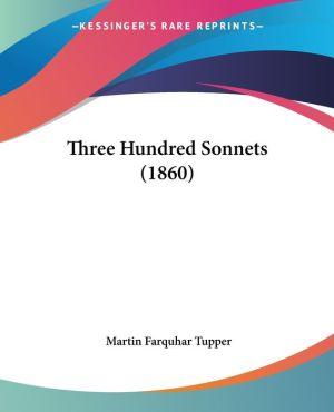 Three Hundred Sonnets - Martin Farquhar Tupper