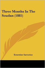 Three Months in the Soudan - Ernestine Sartorius