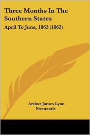 Three Months In The Southern States - Arthur James Lyon Fremantle