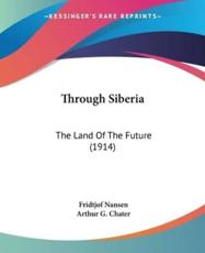 Through Siberia - Dr Fridtjof Nansen