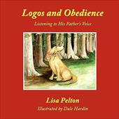 Logos and Obedience: Listening to His Father's Voice - Pelton, Lisa