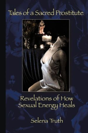 Tales of a Sacred Prostitute: Revelations of How Sexual Energy Heals