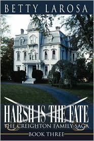 Harsh Is the Fate: The Creighton Family Saga Book Three - Betty Larosa