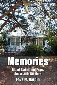 Memories Blood, Sweat, And Fears And A Little Bit More - Faye M. Hardin