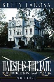 Harsh Is the Fate: The Creighton Family Saga Book Three - Betty Larosa