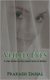 Veiled Eyes: A Man Driven by the Cosmic Force to Destiny - Prakash Dahal