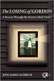 The Losing of Gordon: A Beacon Through the Storm Called Grief - Joni Aldrich