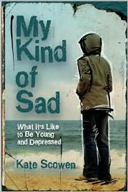 My Kind of Sad: What It's Like to Be Young and Depressed - Kate Scowen, Jeff Szuc (Illustrator), M. Korenblum (Afterword)