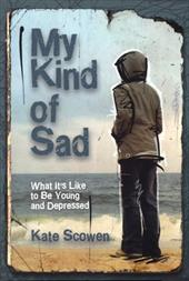 My Kind of Sad: What It's Like to Be Young and Depressed - Scowen, Kate / Szuc, Jeff / Korenblum, M.
