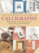 The Complete Guide to Calligraphy: Master Scripts of the West and East, Step-By-Step with 45 Projects