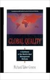Global Quality: A Synthesis of the World's Best Management Methods - Greene, Richard Tabor