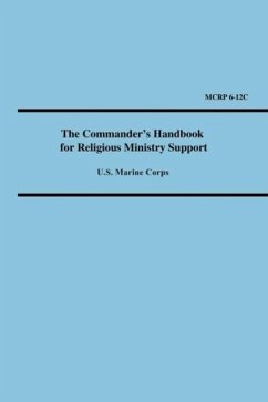 The Commander's Handbook for Religious Ministry Support (Marine Corps Reference Publication 6-12C) - U. S. Marine Corps. United States Marine Corps.