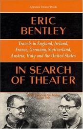 In Search of Theater: Travels in England, Ireland, France, Germany, Switzerland, Austria, Italy and the United States - Bentley, Eric