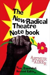 The New Radical Theatre Notebook: New, Expanded, Revised Edition - Sainer, Arthur