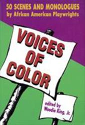 Voices of Color: 50 Scenes and Monologues by African American Playwrights - King, Martin Luther, Jr. / King, Jr. / King, Woodie, Jr.