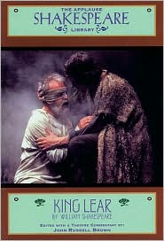 King Lear (Applause Shakespeare Library Series) - William Shakespeare, John R. Brown (Editor), John Russell. Brown (Editor)