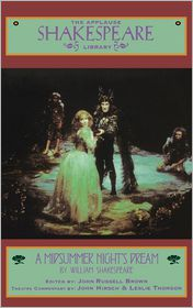 A Midsummer Night's Dream (Applause Shakespeare Library Series) - William Shakespeare, John Russell Brown (Editor), Commentaries by John Hirsch, Commentaries by Leslie Thomson