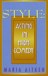 Style: Acting in High Comedy - Aitken, Maria