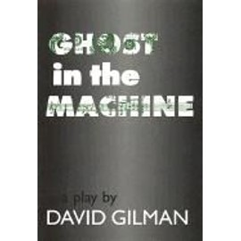 Ghost In The Machine: A Play By David Gilman - David Gilman
