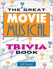 The Great Movie Musical Trivia Book - Jeff Kurtti