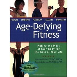 Age-Defying Fitness: Making the Most of Your Body for the Rest of Your Life [With Free Thera-Band Elastic Exerciser] - Marilyn Moffat