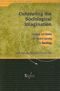 Cultivating the Sociological Imagination: Concepts and Models for Service-Learning in Sociology - Herausgeber: Ostrow, James Enos, Sandra Hesser, Garry