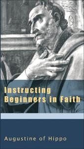 Instructing Beginners in Faith - Augustine of Hippo / Ramsey, Boniface / Canning, Raymond