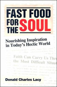 Fast Food for the Soul: Nourishing Inspiration in Today's Hectic World - Donald Charles Lacy