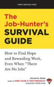 """The Job-Hunter's Survival Guide: How to Find Hope and Rewarding Work, Even When """"There Are No Jobs"""""""