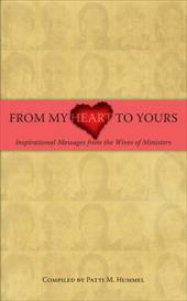From My Heart to Yours: Inspirational Messages from the Wives of Ministers - Hummel, Patti M.