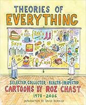 Theories of Everything: Selected, Collected, and Health-Inspected Cartoons, 1978-2006 - Chast, Roz