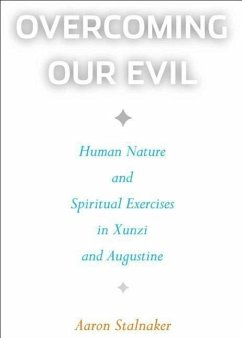 Overcoming Our Evil: Human Nature and Spiritual Exercises in Xunzi and Augustine - Stalnaker, Aaron