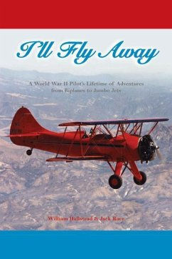 I'll Fly Away: A World War II Pilot's Lifetime of Adventures from Biplanes to Jumbo Jets - Hallstead, William Race, Jack