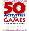 50 Activities and Games for Kids with ADHD - Patricia O. Quinn