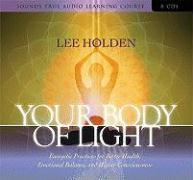 Your Body of Light: Energetic Practices for Better Health, Emotional Balance, and Higher Consciousness