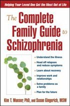 The Complete Family Guide to Schizophrenia: Helping Your Loved One Get the Most Out of Life - Mueser, Kim T. Gingerich, Susan