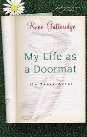 My Life as a Doormat (In Three Acts) - Rene Gutteridge