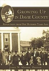Growing Up in Davie County: Reflections from One Hundred Years Ago - Moore, Jamie W.