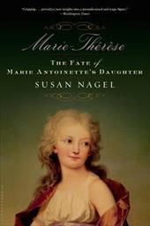 Marie-Therese: The Fate of Marie Antoinette's Daughter - Nagel, Susan